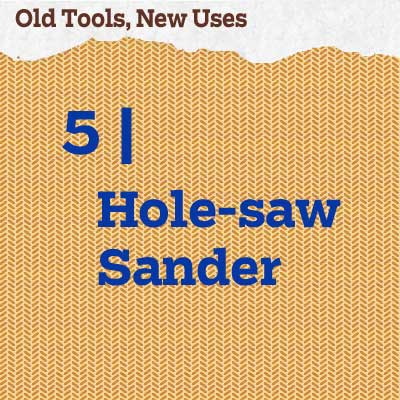 reader tip to save time and money for a hole-saw sander