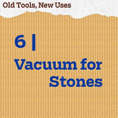 reader tip to save time and money about a vacuum for stones