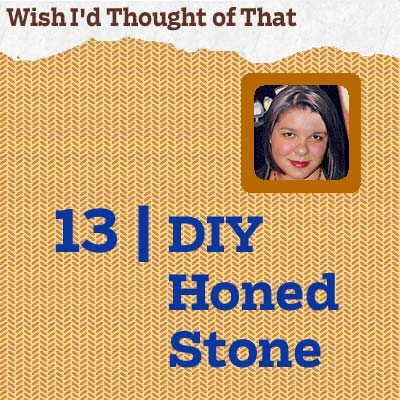 reader tip to save time and money about a D I Y honed stone