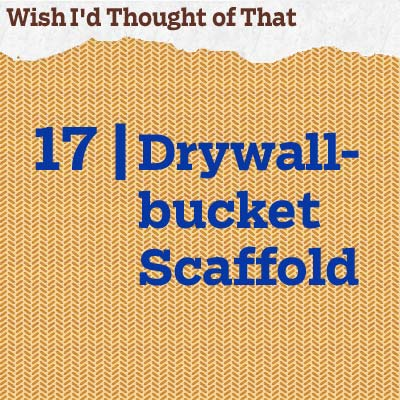 reader tip to save time and money about a drywall-bucket scaffold
