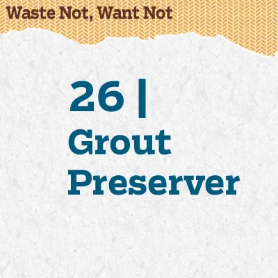 reader tip to save time and money about using a grout preserver