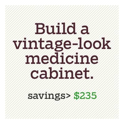 build your own vintage-look medicine cabinet for d i y savings