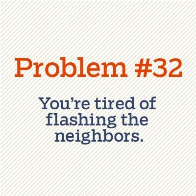 tired of flashing the neighbors