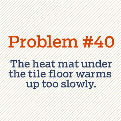 heat mat under tile floor warms up too slowly