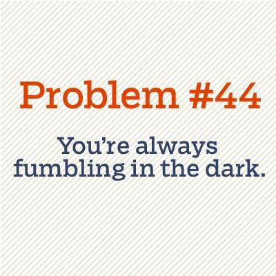 you're fumbling in the dark