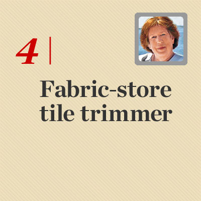 fabric store tile trimmer reader tip to save time and money