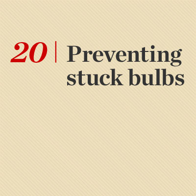 Preventing Stuck Bulbs  reader tip to save time and money