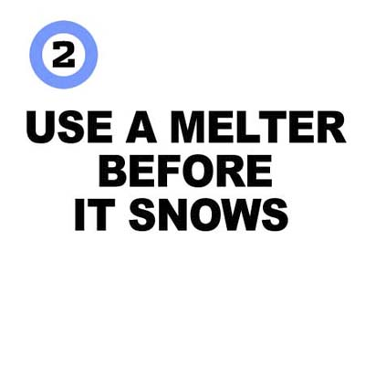 use a melter before it snows